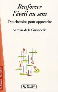 Renforcer l'éveil au sens : Des chemins pour apprendre par Antoine de La Garanderie