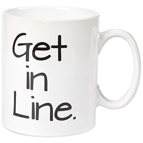 Ceramic Coffee Mug with Handle - Get In Line, Large Stoneware Tea Cup with Funny Slogan, Novelty Gift for Birthday, Friends, Lovers, White, 16 Ounces