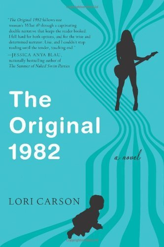 The Original 1982: A Novel by Carson, Lori [William Morrow Paperbacks, 2013] (Paperback) [ Paperback ]