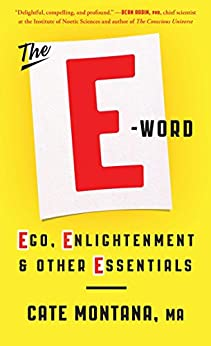 The E-Word: Ego, Enlightenment & Other Essentials by [Montana, Cate]