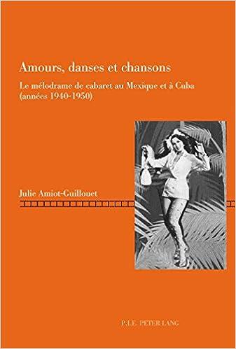En ligne téléchargement gratuit Amours, danses et chansons : Le mélodrame de cabaret au Mexique et à Cuba (années 1940-1950) pdf ebook