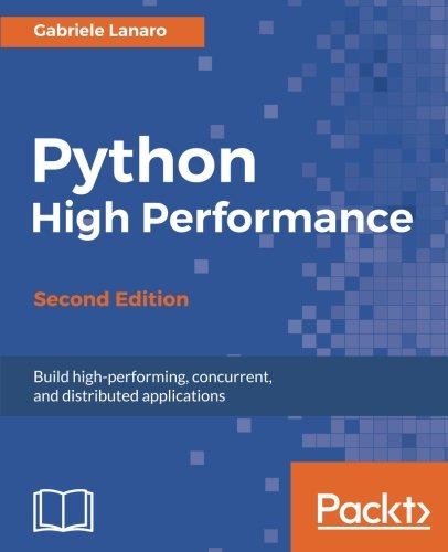Python High Performance - Second Edition: Build high-performing, concurrent, and distributed applications by Packt Publishing - ebooks Account