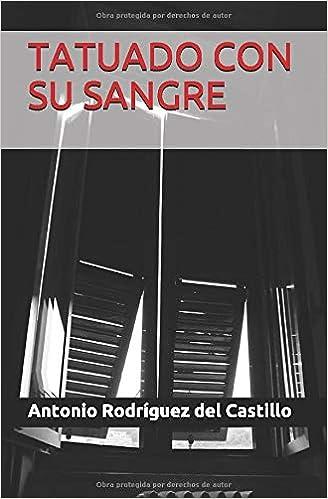 TATUADO CON SU SANGRE: Amazon.es: Rodríguez del Castillo, Antonio ...