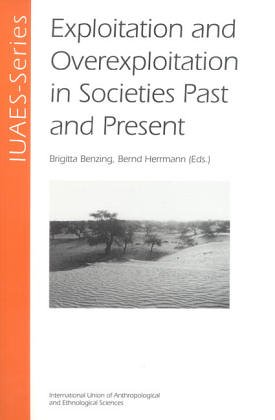 Exploitation and Overexploitation in Societies Past and Present: IUAES-Intercongress 2001 Goettingen (IUAES-Series) pdf