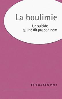 La boulimie: Un suicide qui ne dit pas son nom (French Edition) by [Schasseur, Barbara]