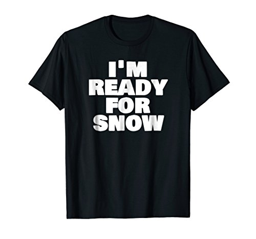- I'm Ready For Snow Winter Lover Funny Snowy Cute Gift TShirt
