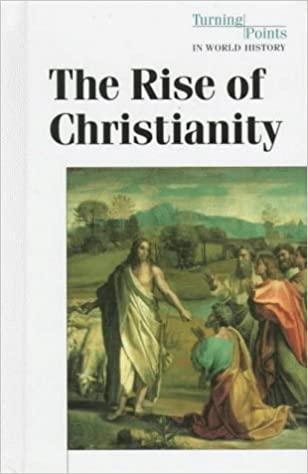 Turning Points in World History - The Rise of Christianity (hardcover edition)