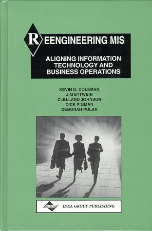 Reengineering Mis: Aligning Information Technology and Business Operations by Igi Global