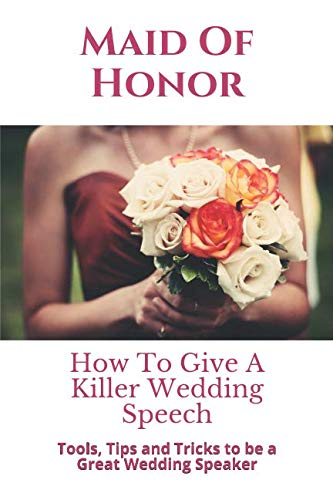 Maid Of Honor: How To Give A Killer Wedding Speech (The Wedding Mentor)