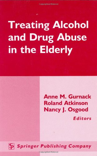 Treating Alcohol and Drug Abuse in the Elderly: A Clinical Guide