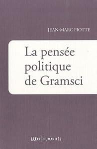La Pensée politique de Gramsci par Jean-Marc Piotte
