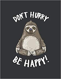 Notebook: Dont Hurry Be Happy Cute Yoga Sloth Lover Journal ...