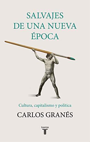Salvajes de una nueva época (Pensamiento) por Carlos Granés