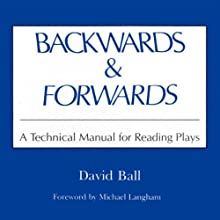 Backwards & Forwards: A Technical Manual for Reading Plays Audiobook by David Ball Narrated by Kevin Pierce