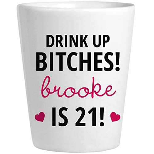 Drink Up Bitches Brooke Is 21: Ceramic Shot Glass -