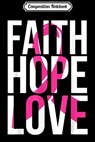 Composition Notebook: Faith Hope Love Detailed With The Pink Awareness Ribbon  Journal/Notebook Blank Lined Ruled 6x9 100 Pages