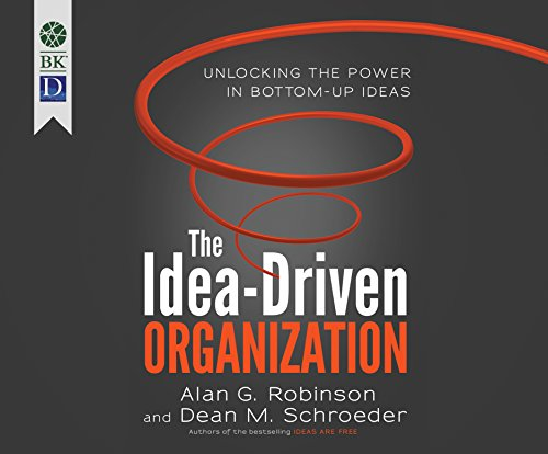 The Idea-Driven Organization: Unlocking the Power in Bottom-Up Ideas by Berrett-Koehler on Dreamscape Audio