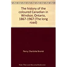 The History of the Coloured Canadian in Windsor, Ontario. 1867-1967. The Long Road