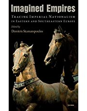 Imagined Empires: Tracing Imperial Nationalism in Eastern and Southeastern Europe