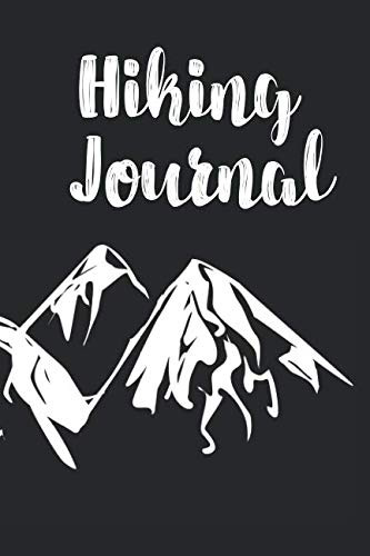 Hiking Journal: Hiking Trail Logbook To Keep Track Of Your Hikes