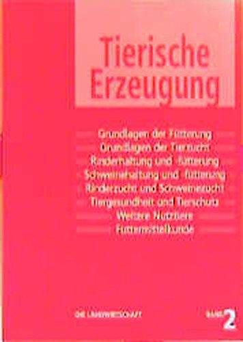 Die Landwirtschaft. Lehrbuch für die landwirtschaftlichen Fachschulen, für Betriebsleiter und Meister: Die Landwirtschaft, 6 Bde., Bd.2, Tierische Erzeugung