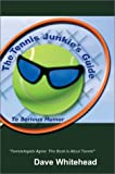 Tennis Junkie's Guide (To Serious Humor), Dave Whitehead, 0595653642