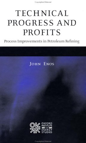 Read Online Technical Progress and Profits: Process Improvements in Petroleum Refining PDF