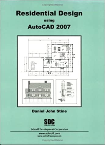 Amazon Com Residential Design Using Autocad 2007 9781585032884 Daniel John Stine Books