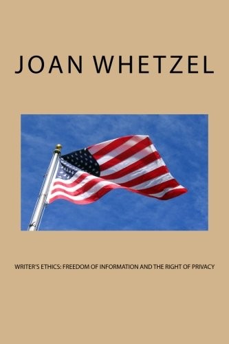 Writer's Ethics: Freedom of Information and the Right of Privacy