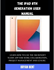 The Ipad (10.2) 8th Generation 2020 User Manual: A Comprehensive Manual For Beginners And Seniors To Master The Ipad (10.2) 8th Generation Hidden Features With Tips And Tricks