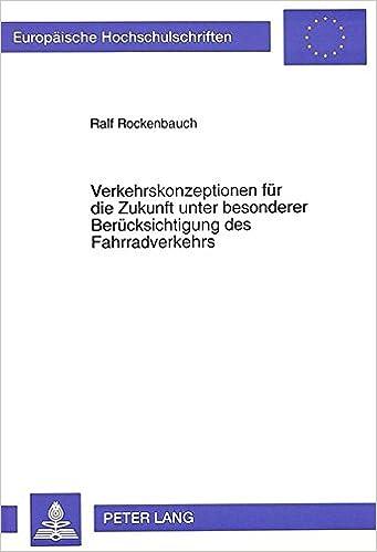 Book Verkehrskonzeptionen für die Zukunft unter besonderer Berücksichtigung des Fahrradverkehrs (Europäische Hochschulschriften / European University ... Universitaires Européennes) (German Edition)
