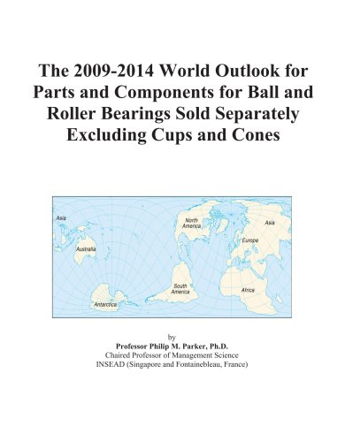 The 2009-2014 World Outlook for Parts and Components for Ball and Roller Bearings Sold Separately Excluding Cups and Cones