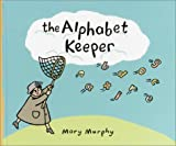 The Alphabet Keeper, Mary Murphy, 0375923470