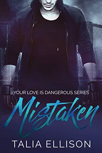 Mistaken (Your Love Is Dangerous Book 1)