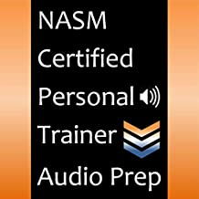 NASM Certified Personal Trainer Audio Prep: Chapter-by-Chapter Audio That Highlights the Key Information Required to Pass the National Academy of Sports Medicine Certified Personal Trainer Exam