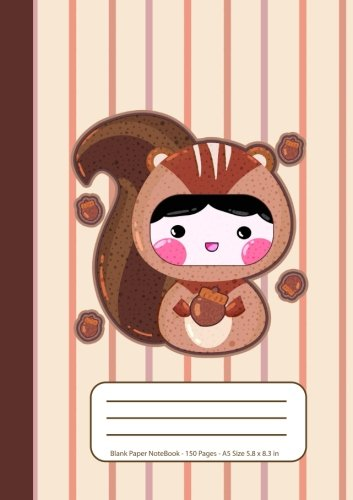 Blank Paper Notebook: 150 Blank Pages, A5 Size, 5.8 x 8.3, Matte Cute Journal, Drawing Sketchbook, Squirrel Animal Brown Notebook for Kids & Students (Kawaii Notebooks) (Volume 3)