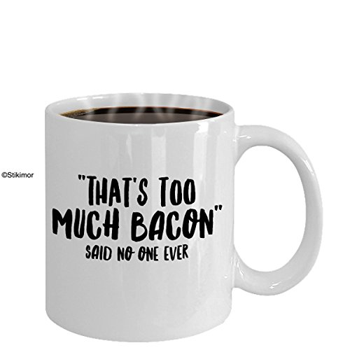 That's Too Much Bacon said no one ever 2 White Mug As Seen On TShirts The Perfect Bacon And Egg Lovers Gift by Stikimor