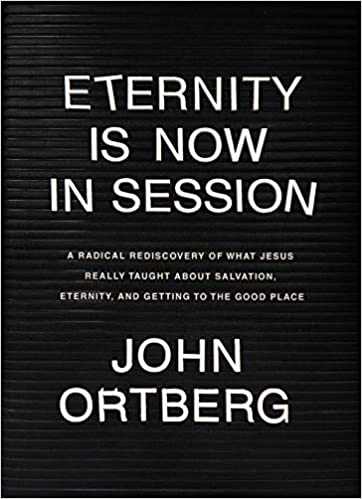 image for Eternity Is Now in Session: A Radical Rediscovery of What Jesus Really Taught about Salvation, Eternity, and Getting to the Good Place