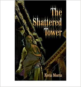 [ { THE SHATTERED TOWER } ] by Morris, Kevin (AUTHOR) Apr-01-2001 [ ]