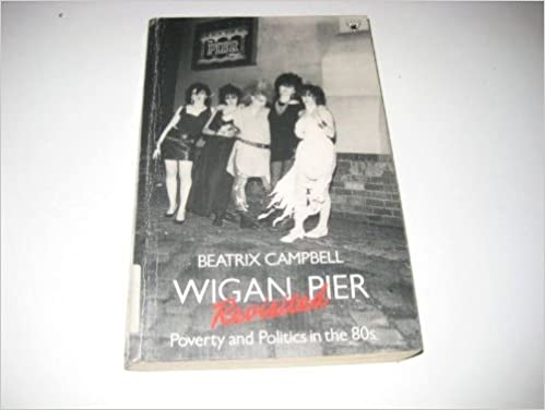 Wigan Pier Revisited: Poverty and Politics in the 80s