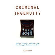 Criminal Ingenuity: Moore, Cornell, Ashbery, and the Struggle Between the Arts (Modernist Literature and Culture)