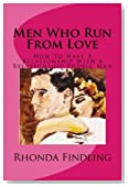 Men Who Run From Love: How To Have A Relationship With A Relationship Phobic Man