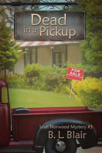 Dead in a Pickup (Leah Norwood Mysteries Book 3) by [Blair, B. L.]
