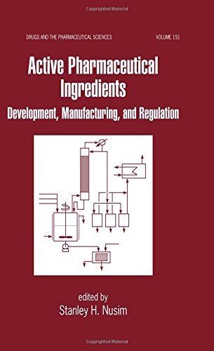 Active Pharmaceutical Ingredients: Development, Manufacturing, and Regulation (Drugs and the Pharmaceutical Sciences)