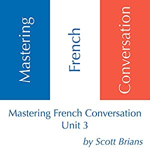 Mastering French Conversation, Unit 3 Audiobook
