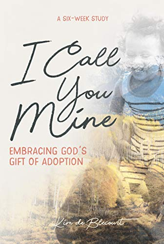 I Call You Mine: Embracing God's Gift of Adoption