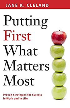Putting First What Matters Most: Proven Strategies for Success in Work and Life by [Cleland, Jane]