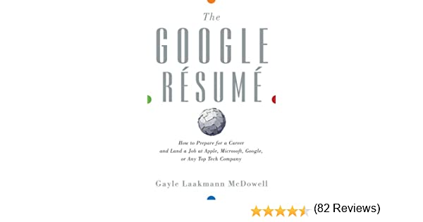 amazoncom the google resume how to prepare for a career and land a job at apple microsoft google or any top tech company ebook gayle laakmann - Google Resume
