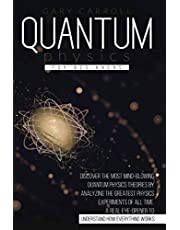 Quantum Physics for Beginners: Discover the Most Mind-Blowing Quantum Physics Theories by Analyzing the Greatest Physics Experiments of All Time. A Real Eye-Opener to Understand How Everything Works