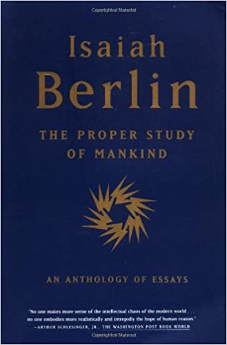 The Proper Study Of Mankind An Anthology Of Essays Isaiah Berlin  The Proper Study Of Mankind An Anthology Of Essays Isaiah Berlin Henry  Hardy Roger Hausheer Noel Annan  Amazoncom Books Writing A High School Essay also Essay Paper Checker  Topics For Proposal Essays